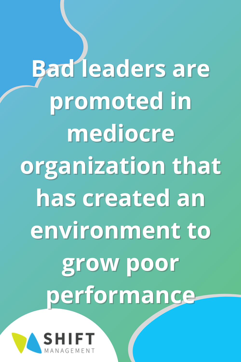 Bad leaders are promoted in mediocre organization that has created an environment to grow poor performance