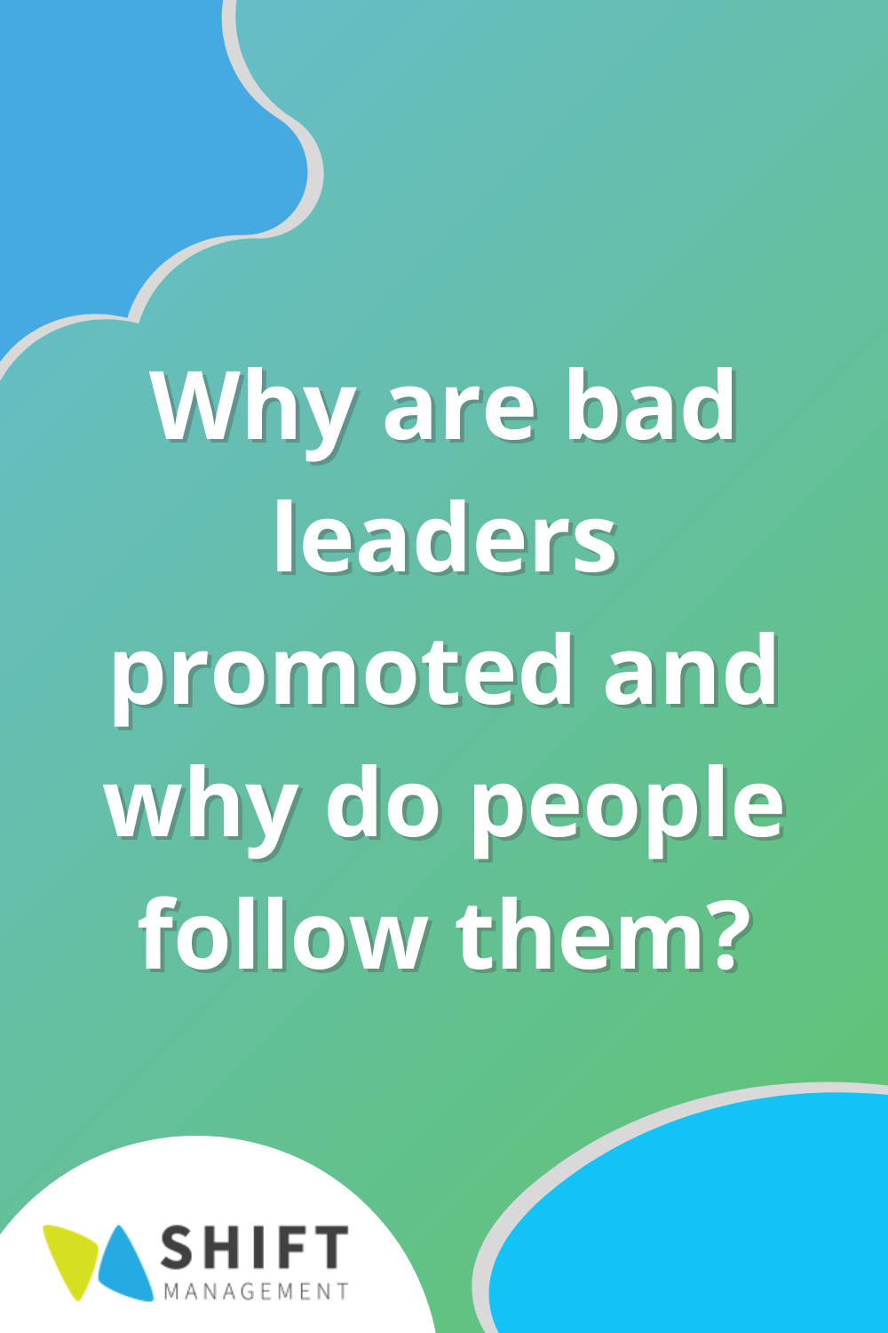 Why are bad leaders promoted and why do people follow them