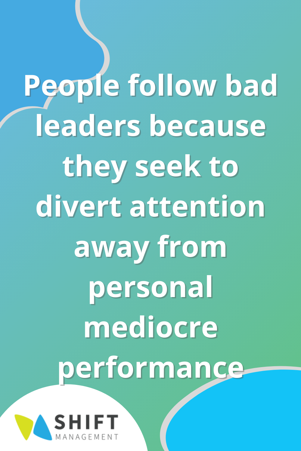 people follow bad leaders because they seek to divert attention away from personal mediocre performance