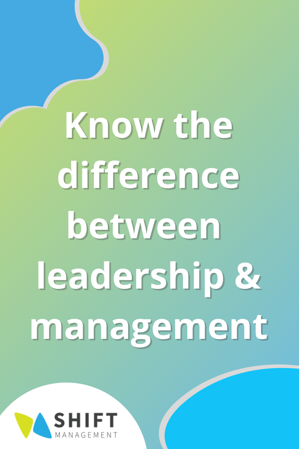 Know the difference between leadership and management