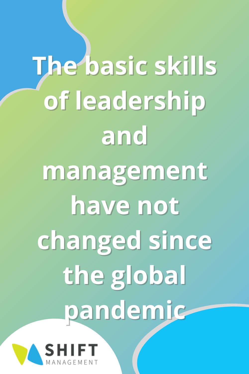 The basic skills of leadership and management have not changed since the global pandemic